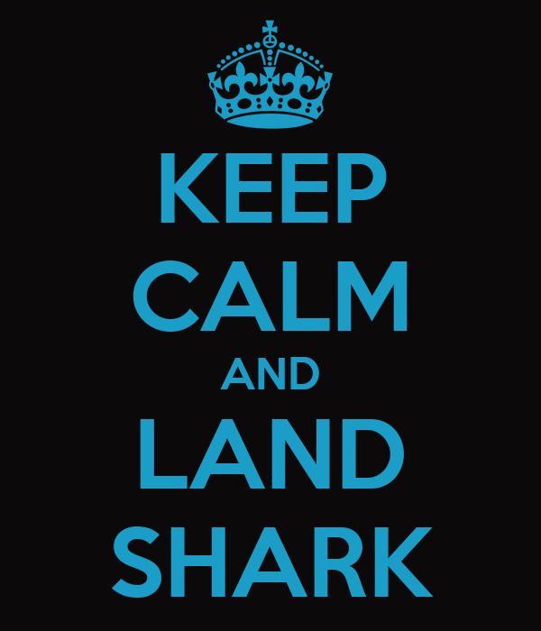KEEP CALM AND LAND SHARK