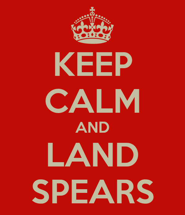 KEEP CALM AND LAND SPEARS