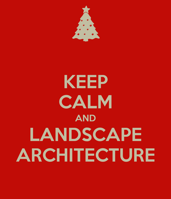 KEEP CALM AND LANDSCAPE ARCHITECTURE