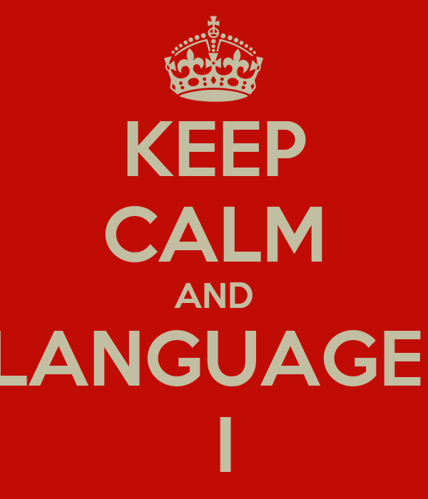 KEEP CALM AND LANGUAGE   I