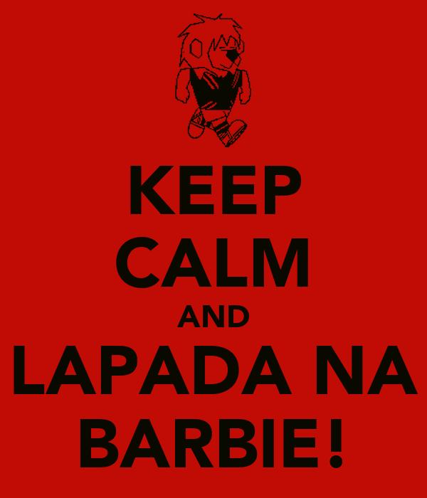 KEEP CALM AND LAPADA NA BARBIE!