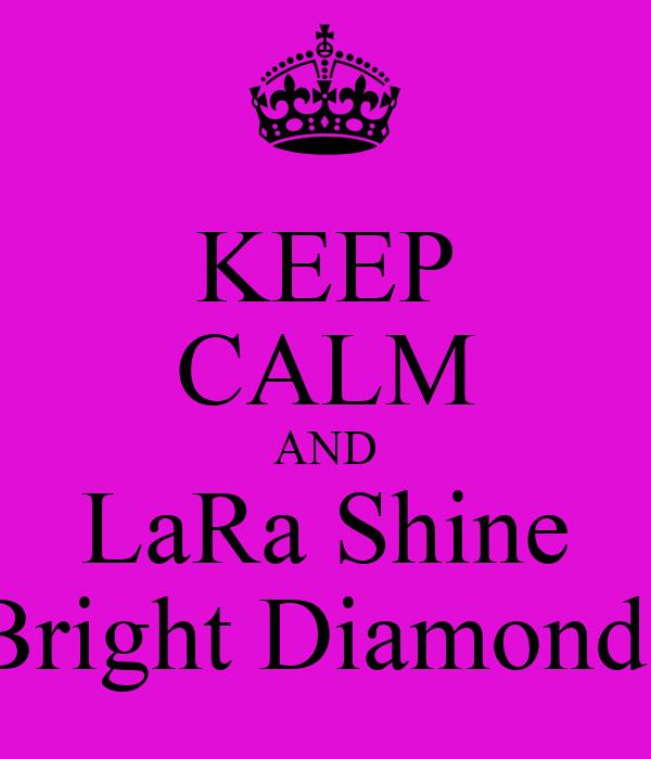 KEEP CALM AND LaRa Shine Bright Diamonds