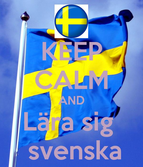 KEEP CALM AND Lära sig   svenska