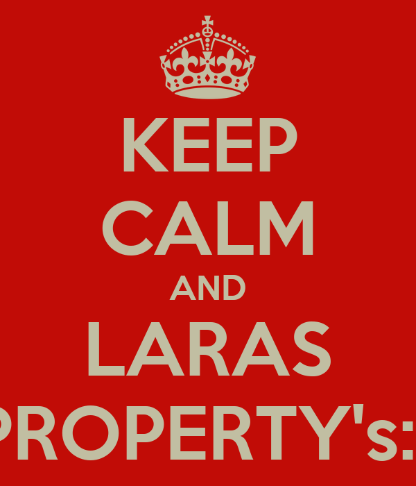 KEEP CALM AND LARAS PROPERTY's:*
