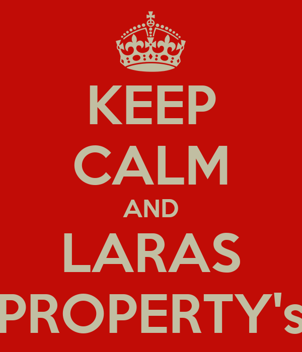 KEEP CALM AND LARAS PROPERTY's