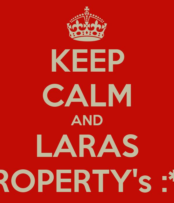 KEEP CALM AND LARAS PROPERTY's :*:*