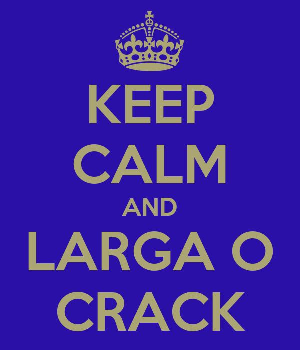KEEP CALM AND LARGA O CRACK
