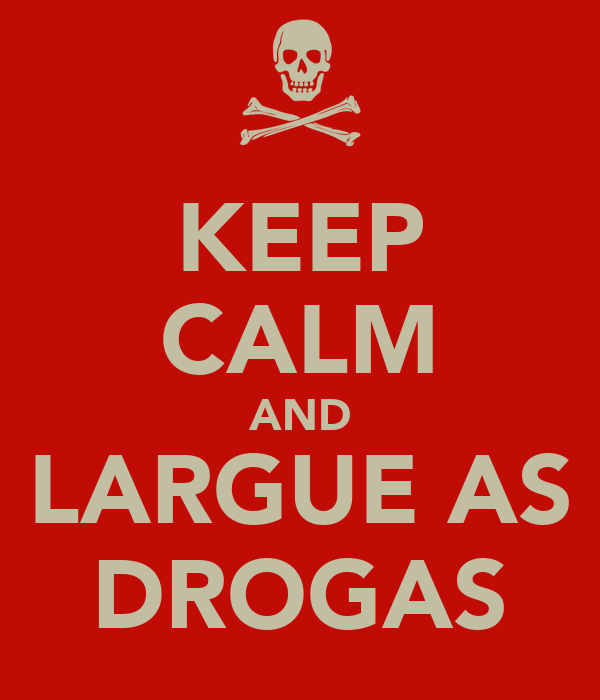 KEEP CALM AND LARGUE AS DROGAS
