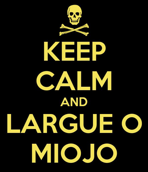 KEEP CALM AND LARGUE O MIOJO