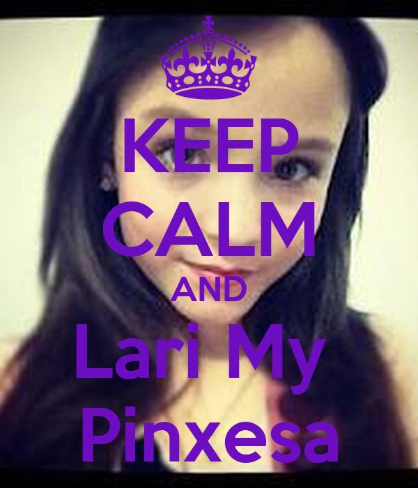 KEEP CALM AND Lari My  Pinxesa