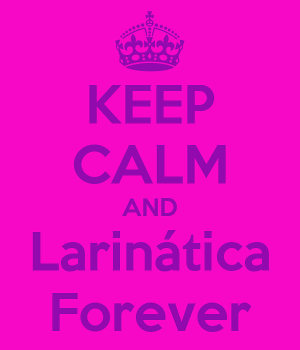 KEEP CALM AND Larinática Forever