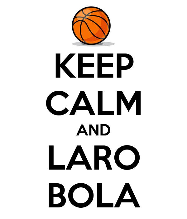 KEEP CALM AND LARO BOLA