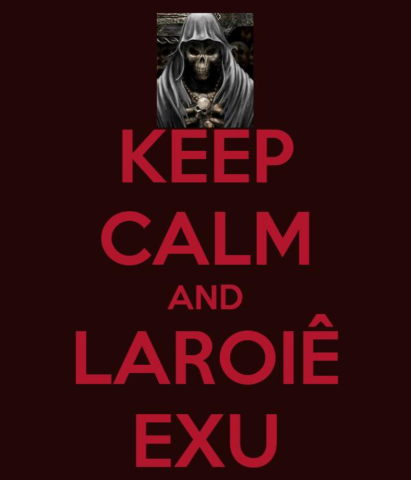 KEEP CALM AND LAROIÊ EXU