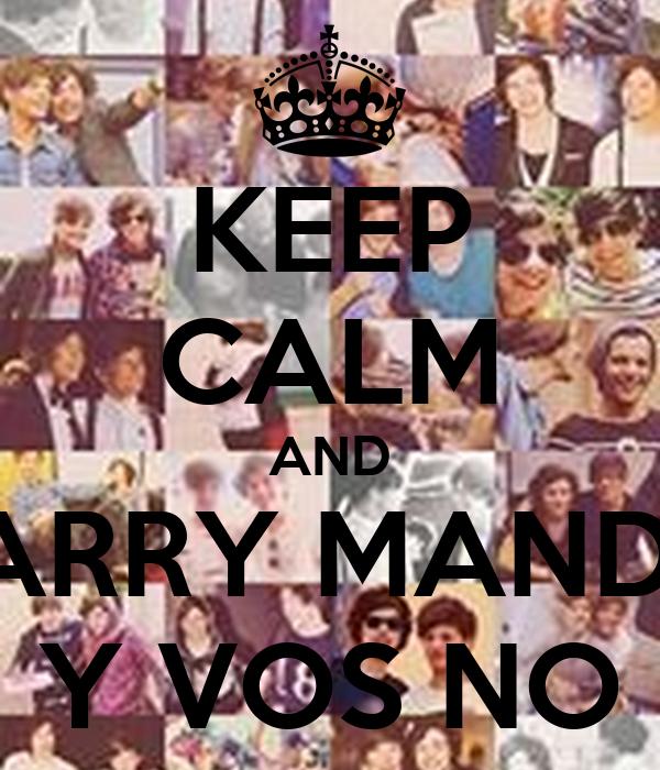 KEEP CALM AND LARRY MANDA Y VOS NO