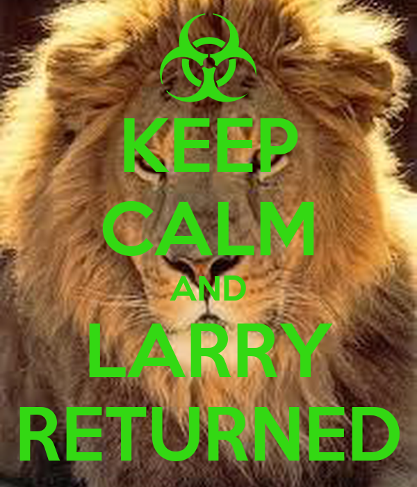 KEEP CALM AND LARRY RETURNED
