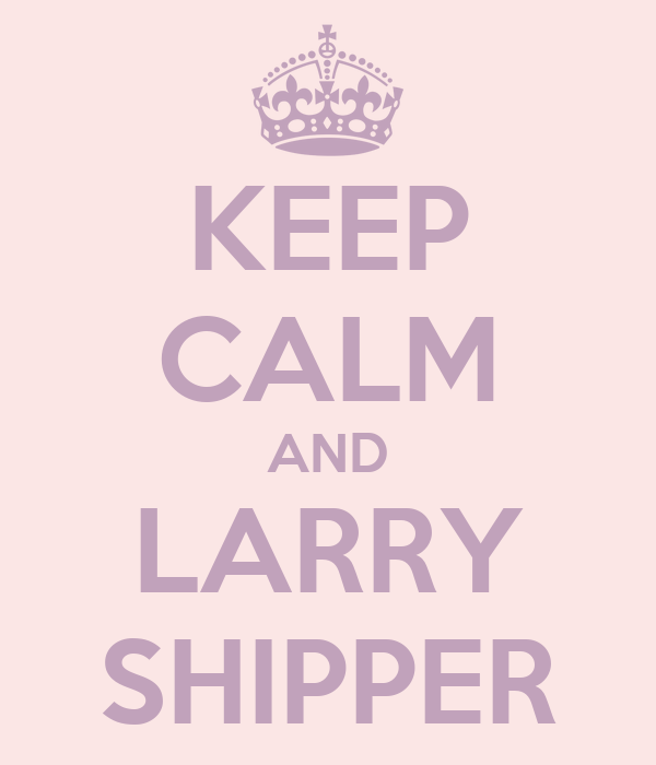 KEEP CALM AND LARRY SHIPPER