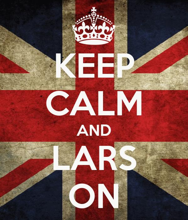 KEEP CALM AND LARS ON
