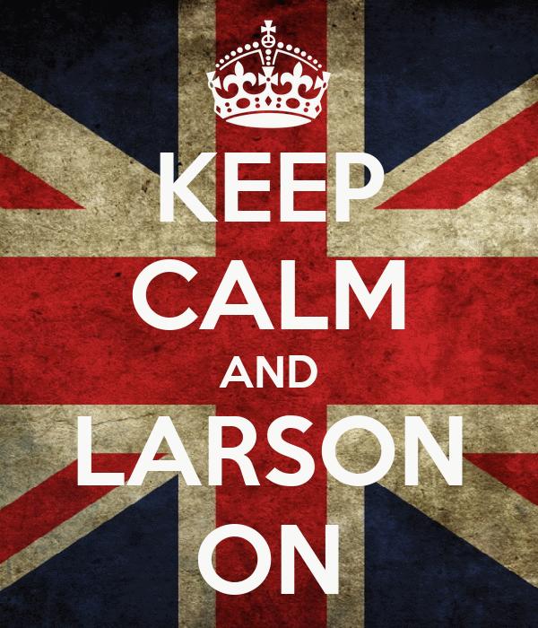 KEEP CALM AND LARSON ON