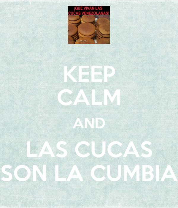 KEEP CALM AND LAS CUCAS SON LA CUMBIA
