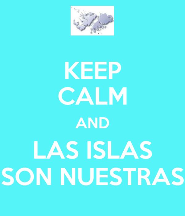 KEEP CALM AND LAS ISLAS SON NUESTRAS
