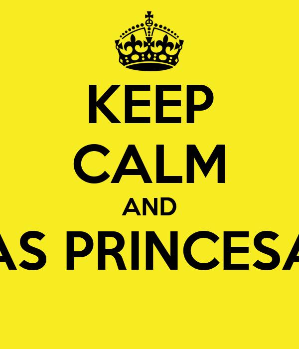 KEEP CALM AND LAS PRINCESAS
