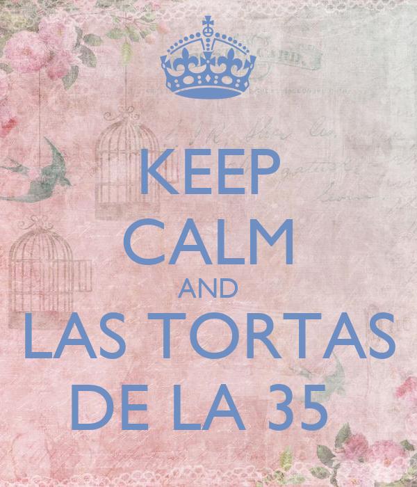 KEEP CALM AND LAS TORTAS DE LA 35