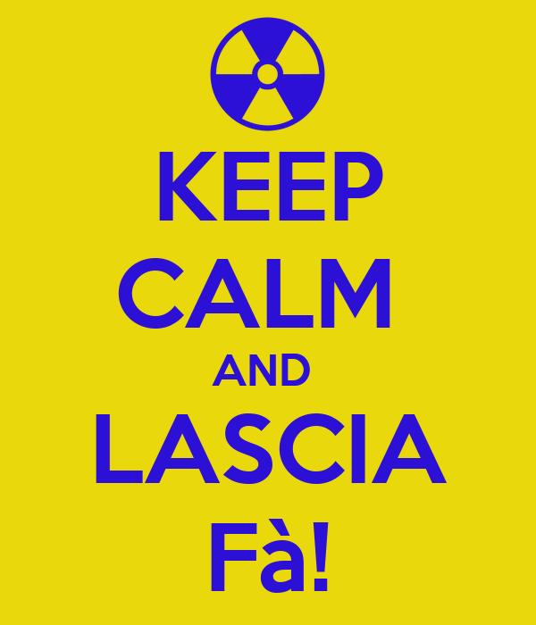 KEEP CALM  AND  LASCIA Fà!