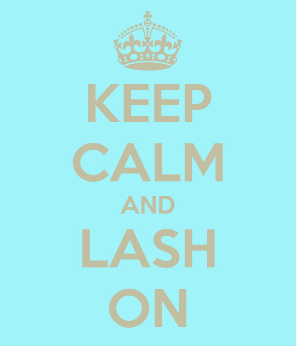 KEEP CALM AND LASH ON