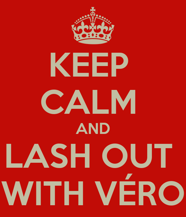 KEEP  CALM  AND LASH OUT  WITH VÉRO