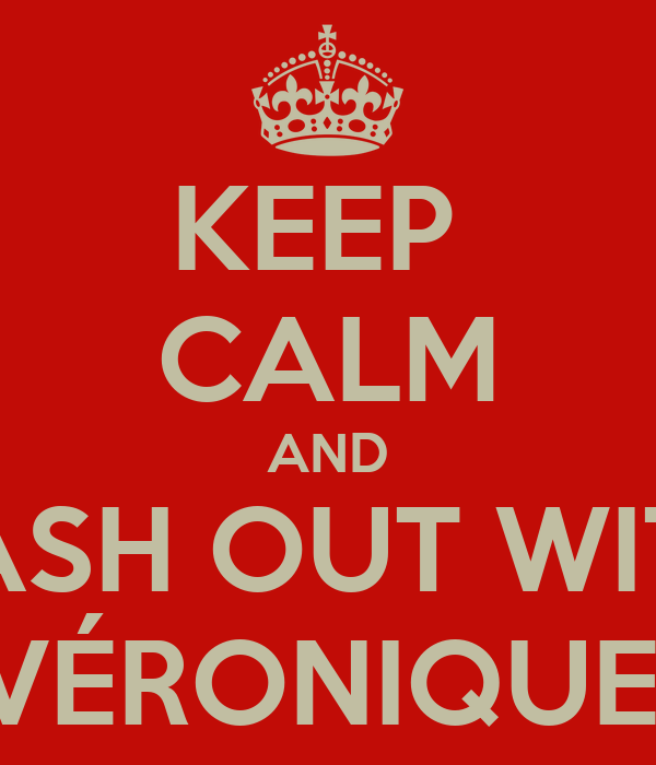 KEEP  CALM AND LASH OUT WITH VÉRONIQUE!