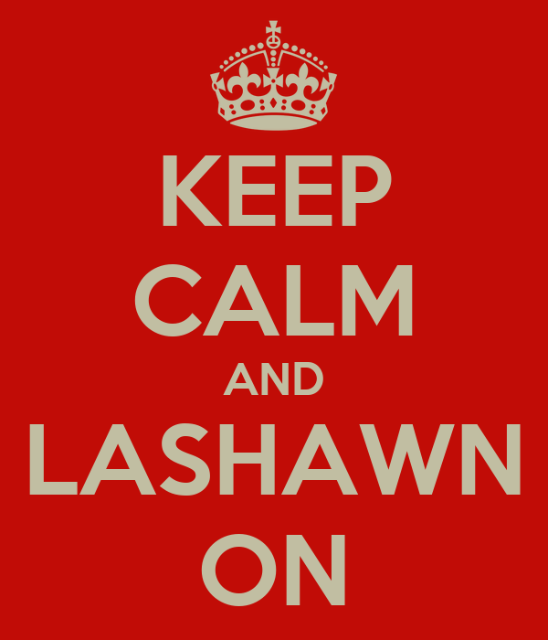 KEEP CALM AND LASHAWN ON