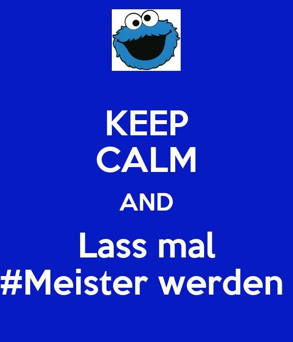 KEEP CALM AND Lass mal #Meister werden