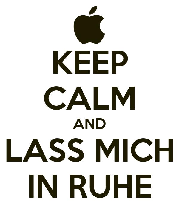 KEEP CALM AND LASS MICH IN RUHE