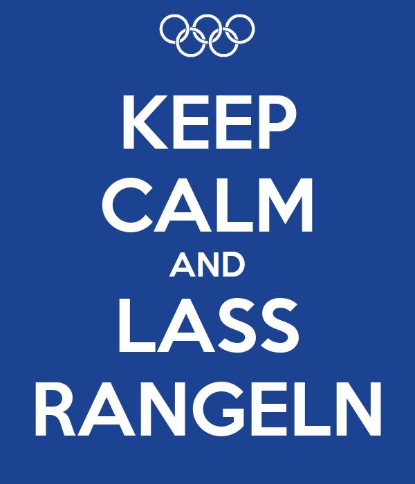 KEEP CALM AND LASS RANGELN