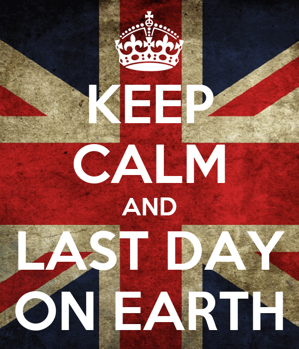 KEEP CALM AND LAST DAY ON EARTH