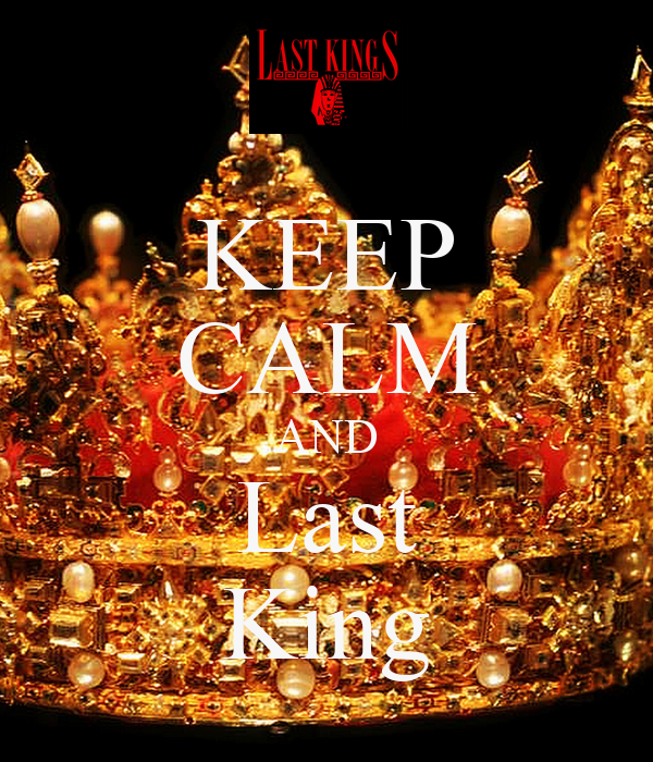 KEEP CALM AND Last King