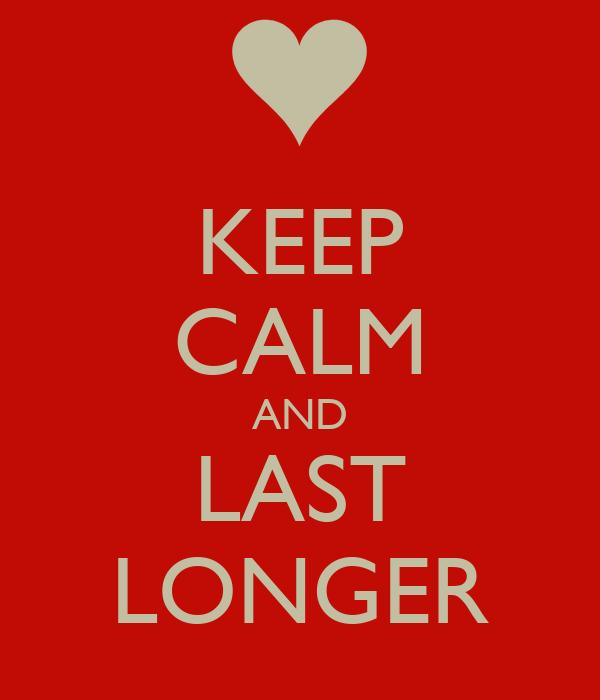KEEP CALM AND LAST LONGER
