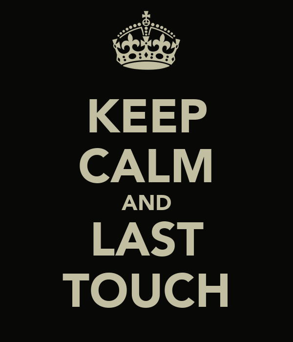 KEEP CALM AND LAST TOUCH