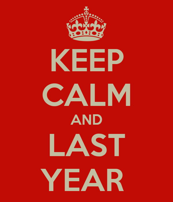 KEEP CALM AND LAST YEAR