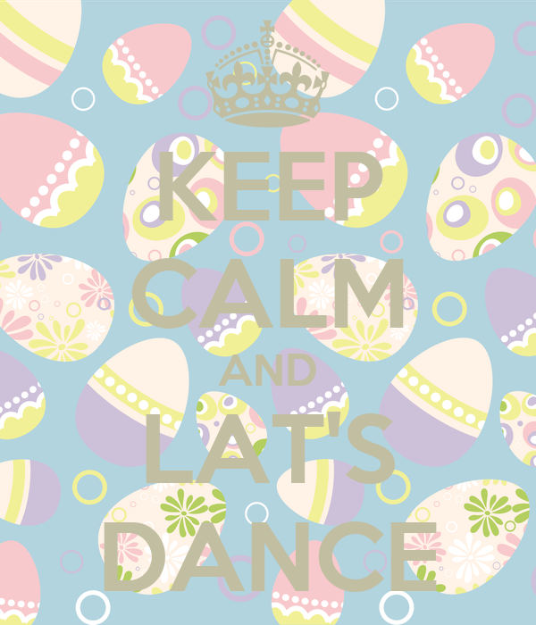 KEEP CALM AND LAT'S DANCE