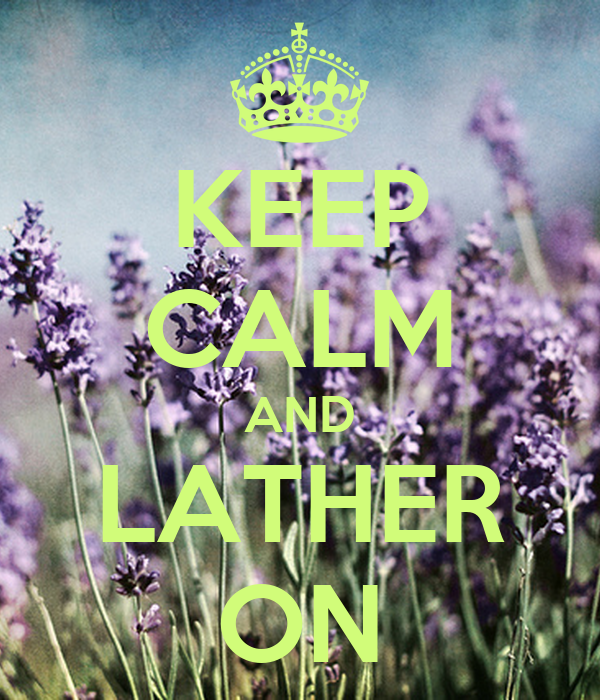 KEEP CALM AND LATHER ON