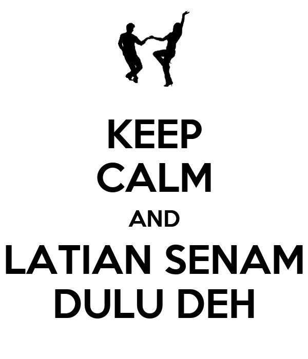 KEEP CALM AND LATIAN SENAM DULU DEH