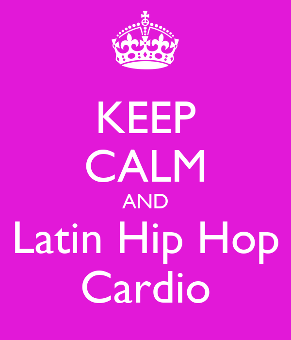 KEEP CALM AND Latin Hip Hop Cardio