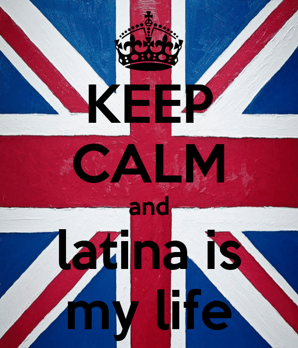 KEEP CALM and latina is my life