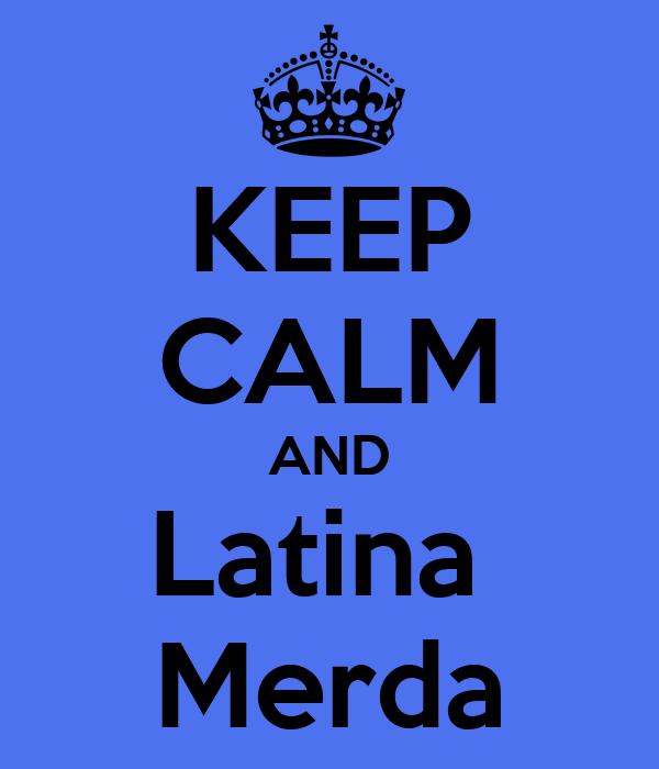 KEEP CALM AND Latina  Merda