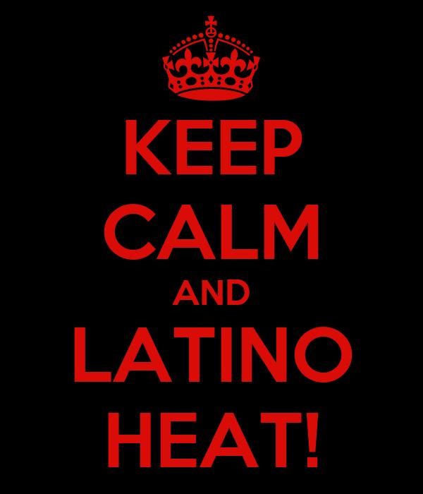 keep calm and latino heat poster jurgen keep calmomatic