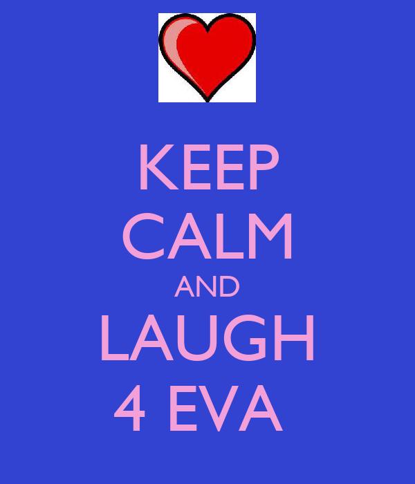 KEEP CALM AND LAUGH 4 EVA