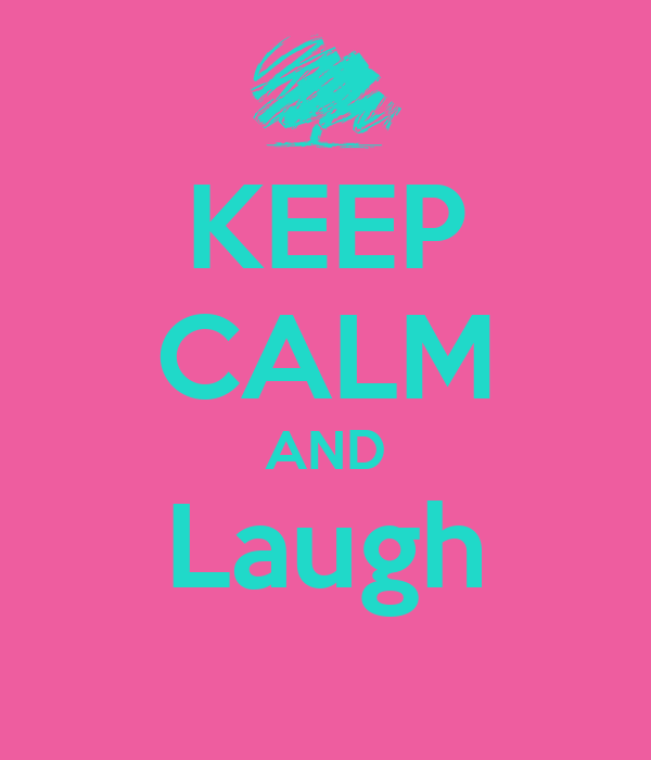 KEEP CALM AND Laugh