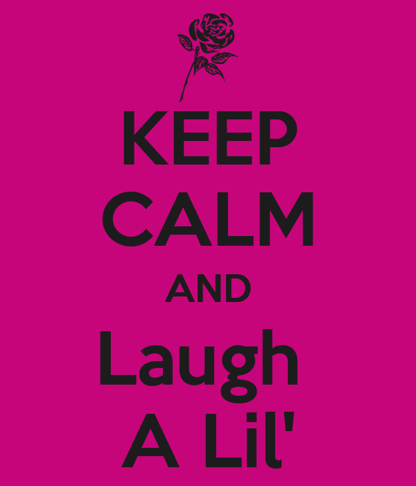 KEEP CALM AND Laugh  A Lil'