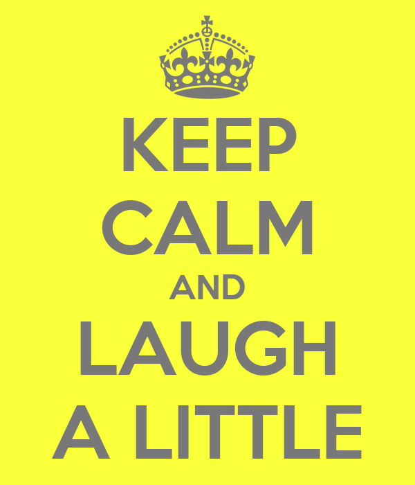 KEEP CALM AND LAUGH A LITTLE